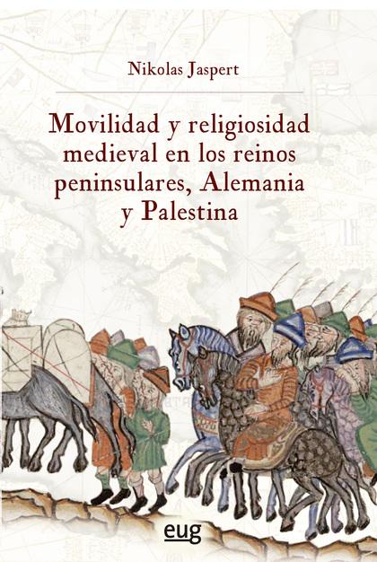 MOVILIDAD Y RELIGIOSIDAD MEDIEVAL EN LOS REINOS PENINSULARES, ALEMANIA Y PALESTI.