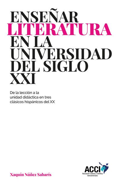 ENSEÑAR LITERATURA EN LA UNIVERSIDAD DEL SIGLO XXI                              DE LA LECCIÓN A