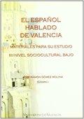 EL ESPAÑOL HABLADO DE VALENCIA, III. MATERIALES PARA SU ESTUDIO. NIVEL SOCIOCULTURAL BAJO