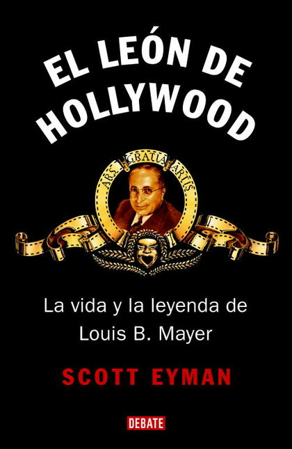 EL LEÓN DE HOLLYWOOD : LA VIDA Y LA LEYENDA DE LOUIS B. MAYER