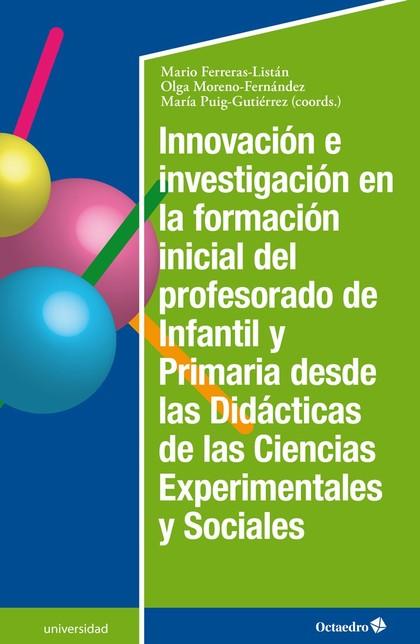 INNOVACIÓN E INVESTIGACIÓN EN LA FORMACIÓN INICIAL DEL PROFESORADO DE INFANTIL Y.