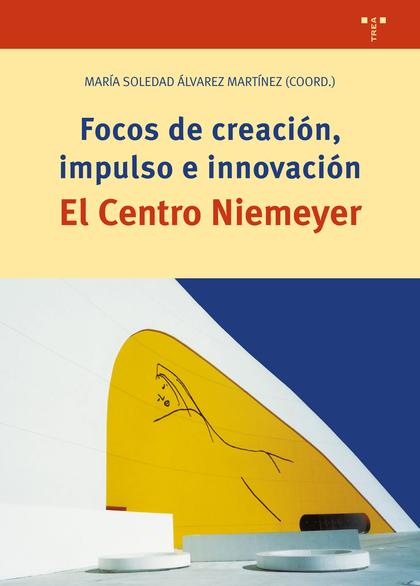 FOCOS DE CREACIÓN, IMPULSO EN INNOVACIÓN. EL CENTRO NIEMEYER.