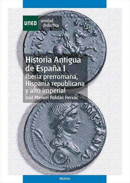 HISTORIA ANTIGUA DE ESPAÑA I : IBERIA PRERROMANA, HISPANIA REPUBLICANA Y ALTO IMPERIAL