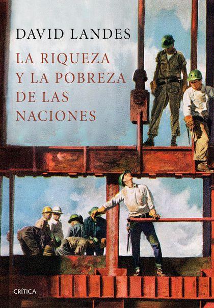 LA RIQUEZA Y LA POBREZA DE LAS NACIONES. POR QUÉ ALGUNAS SON TAN RICAS Y OTRAS TAN POBRES