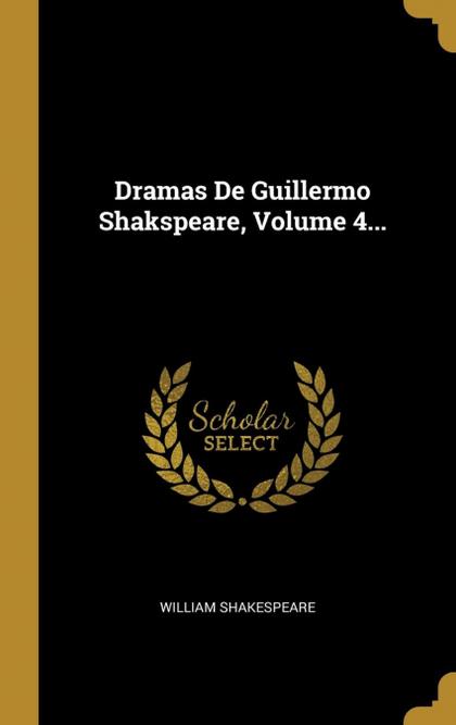 DRAMAS DE GUILLERMO SHAKSPEARE, VOLUME 4....