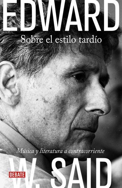 ESTILO TARDIO, EL.. MÚSICA Y LITERATURA A CONTRACORRIENTE