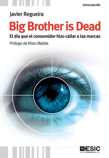 BIG BROTHER IS DEAD : EL DÍA QUE EL CONSUMIDOR HIZO CALLAR A LAS MARCAS