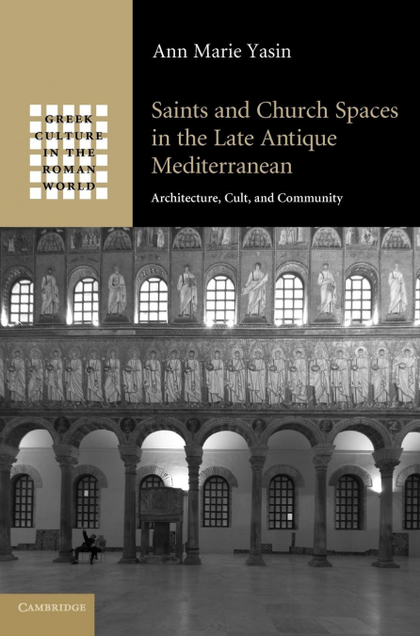 SAINTS AND CHURCH SPACES IN THE LATE ANTIQUE MEDITERRANEAN