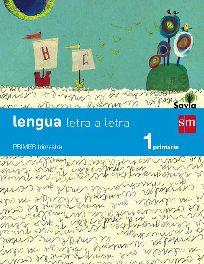 SAVIA, LETRA A LETRA, LENGUA, 1 EDUCACIÓN PRIMARIA. 1, 2 Y 3 TRIMESTRES