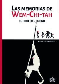 LAS MEMORIAS DE WEM-CHI-TAH. EL HIJO DEL FUEGO