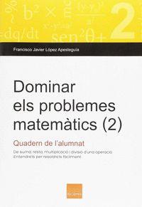 DOMINAR ELS PROBLEMES MATEMÀTICS (2). DE SUMA, RESTA, MULTIPLICACIÓ I DIVISIÓ D´UNA OPERACIÓ.