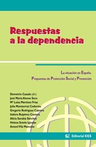 RESPUESTAS A LA DEPENDENCIA: LA SITUACIÓN EN ESPAÑA. PROPUESTAS DE PROTECCIÓN SOCIAL Y PREVENCI