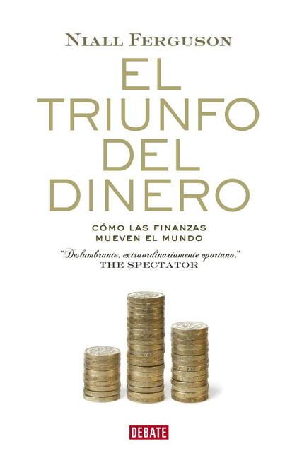 EL TRIUNFO DEL DINERO : CÓMO LAS FINANZAS MUEVEN EL MUNDO