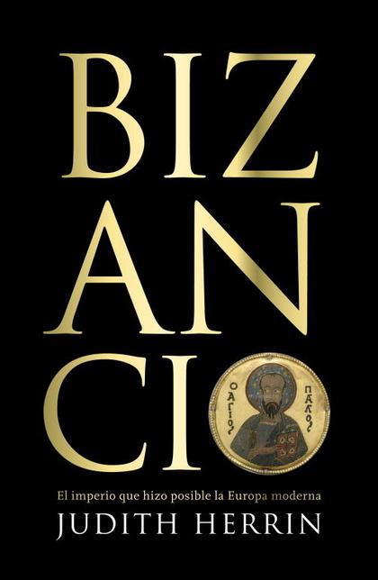 BIZANCIO : EL IMPERIO QUE HIZO POSIBLE LA EUROPA MODERNA