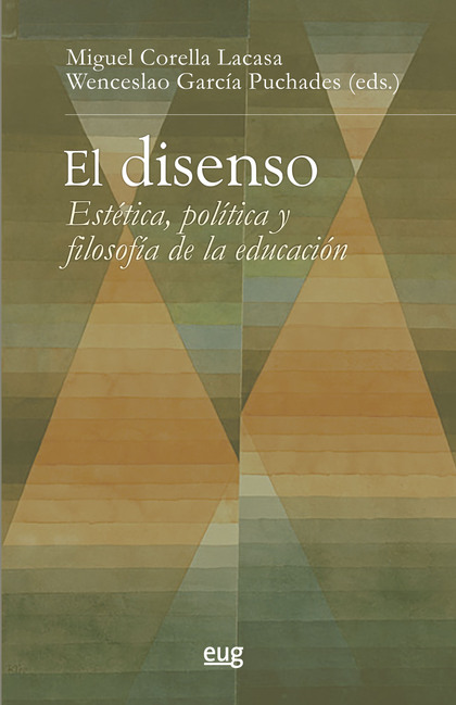 EL DISENSO. ESTÉTICA, POLÍTICA Y FILOSOFÍA DE LA EDUCACIÓN