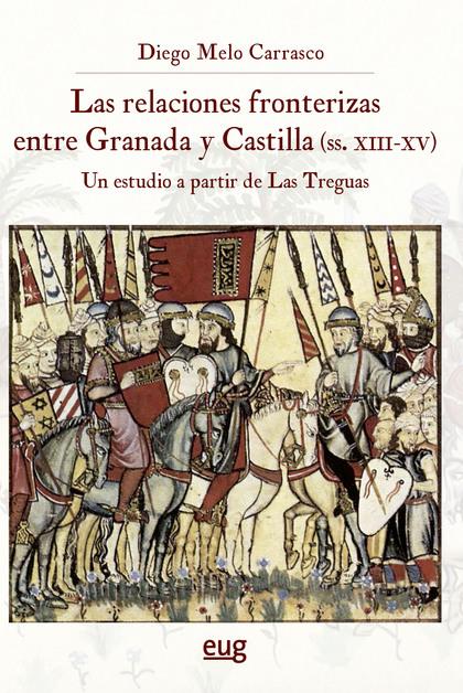 LAS RELACIONES FRONTERIZAS ENTRE GRANADA Y CASTILLA (SIGLOS XIII-XV)            UN ESTUDIO A PA