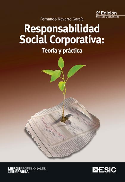 RESPONSABILIDAD SOCIAL CORPORATIVA : TEORÍA Y PRÁCTICA