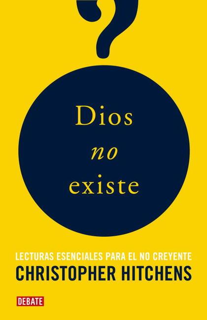 DIOS NO EXISTE : LECTURAS ESENCIALES PARA EL NO CREYENTE