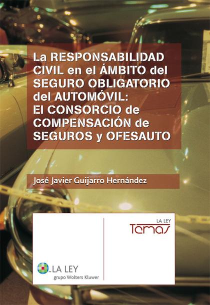 LA RESPONSABILIDAD CIVIL EN EL ÁMBITO DEL SEGURO OBLIGATORIO DEL AUTOMÓVIL : EL CONSORCIO DE CO