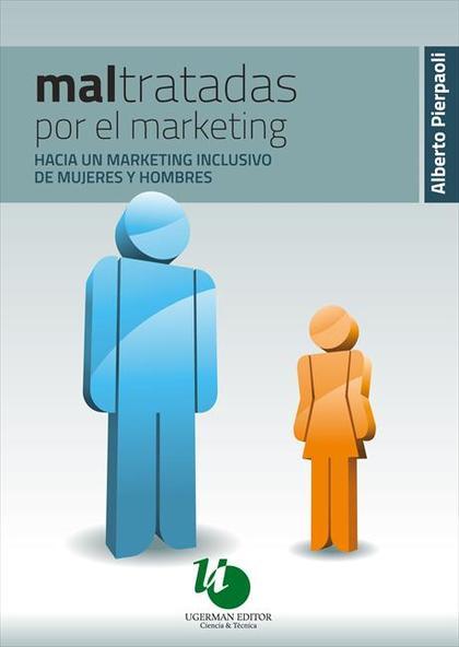 Maltratadas por el marketing : hacia un marketing inclusivo de mujeres y hombres