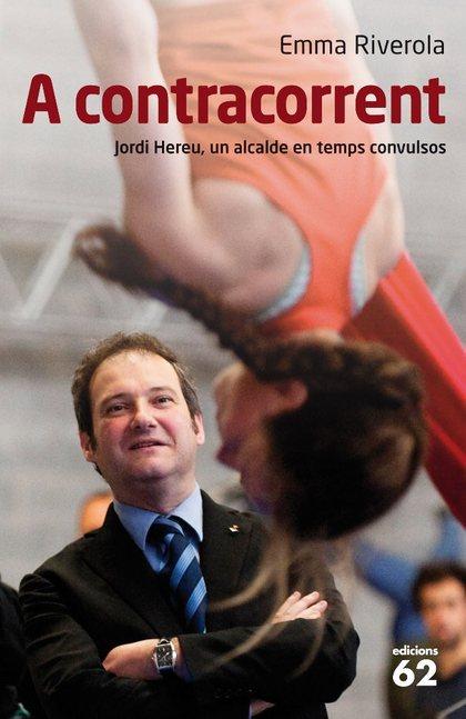 A CONTRACORRENT : JORDI HEREU, UN ALCALDE EN TEMPS CONVULSOS