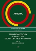 TEMARIO OPOSICIÓN GUARDIA CIVIL ESCALA DE CABOS Y GUARDIAS. VOL. I: CIENCIAS JURÍDICAS