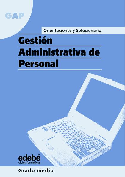 GESTIÓN ADMINISTRATIVA DE PERSONAL, CICLOS FORMATIVOS, GRADO MEDIO. ORIENTACIONES Y SOLUCIONARI