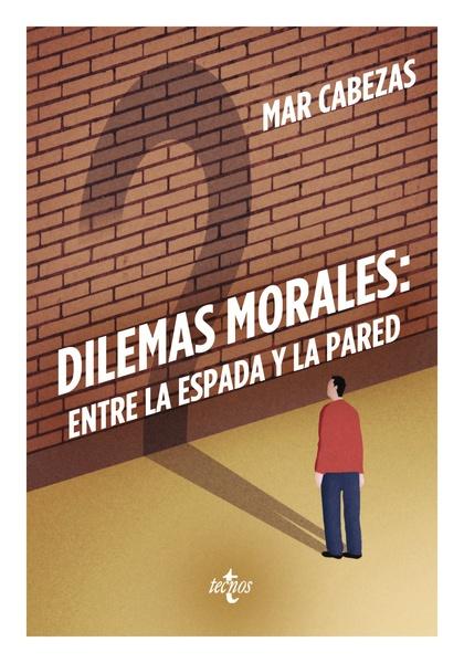 DILEMAS MORALES: ENTRE LA ESPADA Y LA PARED.