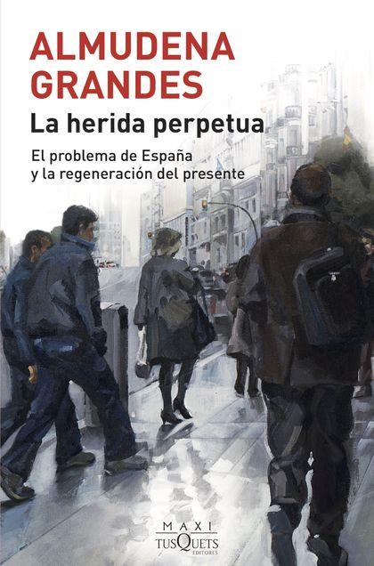 LA HERIDA PERPETUA. EL PROBLEMA DE ESPAÑA Y LA REGENERACIÓN DEL PRESENTE