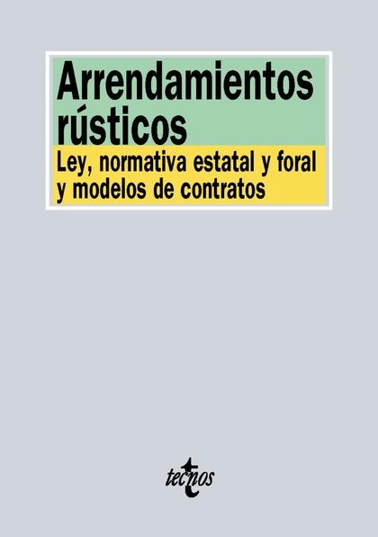 ARRENDAMIENTOS RÚSTICOS. LEY, NORMATIVA ESTATAL Y FORAL Y MODELOS DE CONTRATO