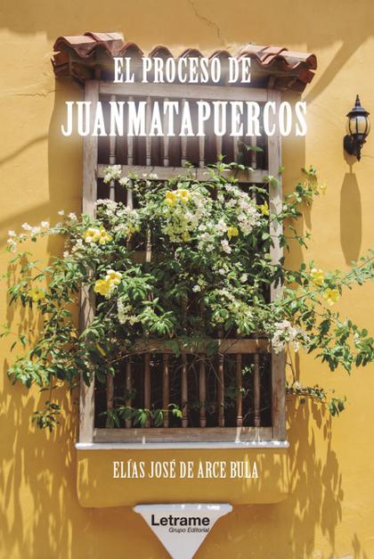 EL PROCESO DE JUANMATAPUERCOS.