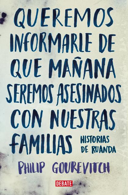 QUEREMOS INFORMARLE DE QUE MAÑANA SEREMOS ASESINADOS CON NUESTRAS FAMILIAS. HISTORIAS DE RUANDA