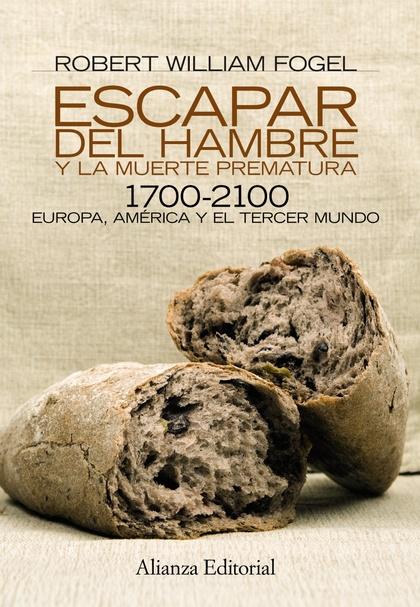 ESCAPAR DEL HAMBRE Y LA MUERTE PREMATURA, 1700-2100 : EUROPA, AMÉRICA Y EL TERCER MUNDO