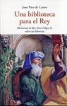 UNA BIBLIOTECA PARA EL REY : MEMORIA AL REY DON FELIPE II, SOBRE LAS LIBRERÍAS