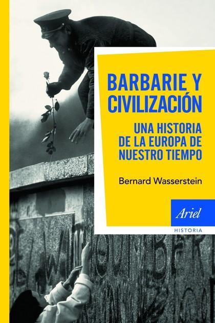 BARBARIE Y CIVILIZACIÓN. UNA HISTORIA DE LA EUROPA DE NUESTRO TIEMPO