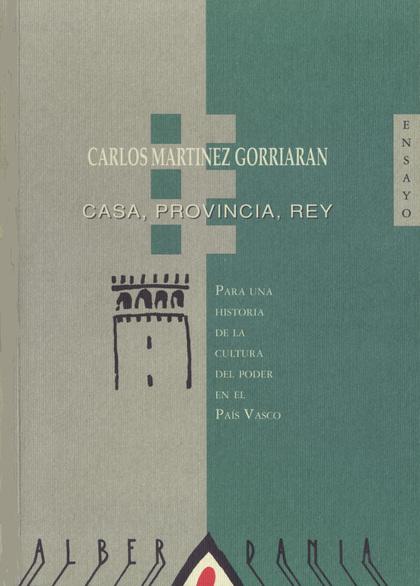 CASA, PROVINCIA, REY. PARA UNA HISTORIA DE LA CULTURA DEL PODER EN EL PAÍS VASCO