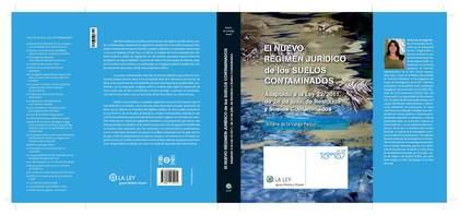EL NUEVO RÉGIMEN JURÍDICO DE LOS SUELOS CONTAMINADOS : ADAPTADO A LA LEY 22-2011, DE 28 DE JULI