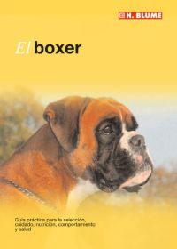 EL BOXER : GUÍA PRÁCTICA PARA AL SELECCIÓN, CUIDADO, NUTRICIÓN, COMPORTAMIENTO Y SALUD