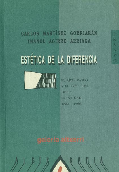 ESTÉTICA DE LA DIFERENCIA : EL ARTE VASCO Y EL PROBLEMA DE LA IDENTIDAD, 1882-1966