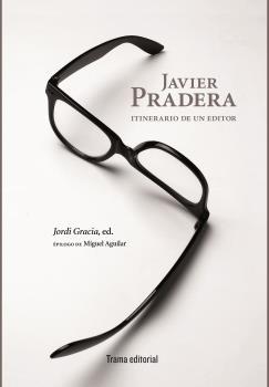 JAVIER PRADERA. ITINERARIO DE UN EDITOR