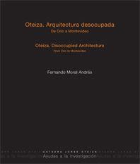 OTEIZA : ARQUITECTURA DESOCUPADA : DE ORIO A MONTEVIDEO = OTEIZA : DISOCCUPAIED ARCHITECTURE :