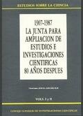 LA JUNTA PARA AMPLIACIÓN DE ESTUDIOS E INVESTIGACIONES CIENTÍFICAS 80 AÑOS DESPUÉS, 1907-1989: