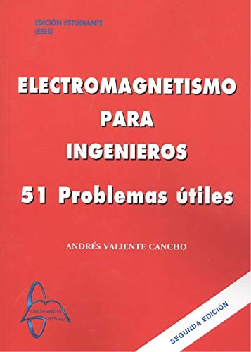 ELECTROMAGNETISMO PARA INGENIEROS:51 PROBLEMAS UTILES.