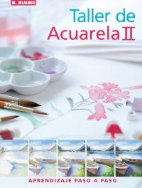TALLER DE ACUARELA II : APRENDIZAJE PASO A PASO