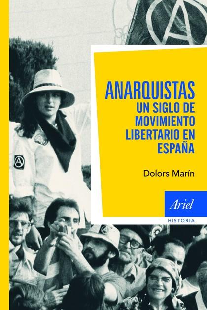 ANARQUISTAS. UN SIGLO DE MOVIMIENTO LIBERTARIO EN ESPAÑA.