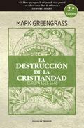 LA DESTRUCCIÓN DE LA CRISTIANDAD (2A EDICIÓN. RÚSTICA).
