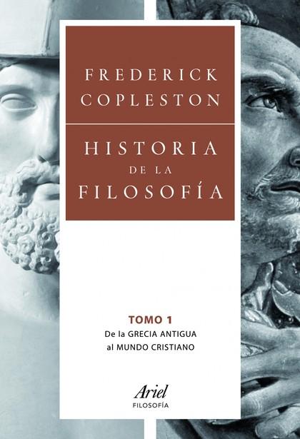 HISTORIA DE LA FILOSOFÍA. VOLUMEN I. DE LA GRECIA ANTIGUA AL MUNDO CRISTIANO