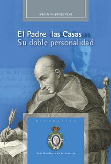 EL PADRE LAS CASAS : SU DOBLE PERSONALIDAD