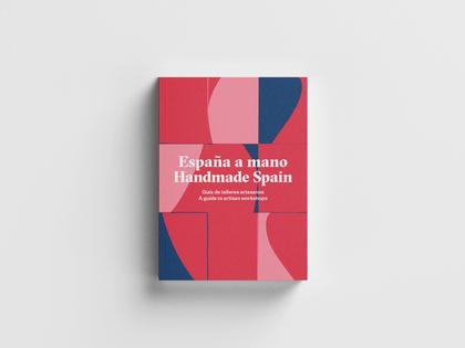 ESPAÑA A MANO  2ª ED - HANDMADE SPAIN - GUÍA DE TALLERES ARTESANOS- A GUIDE TO A