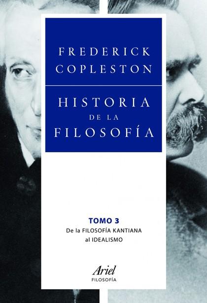 HISTORIA DE LA FILOSOFÍA III. DE LA FILOSOFÍA KANTIANA AL IDEALISMO